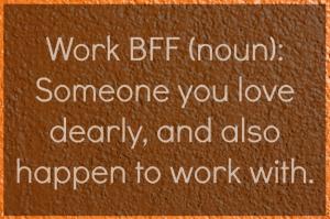work BFF def